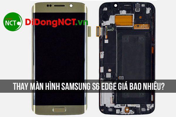 Thay màn hình Samsung S6 Edge giá bao nhiêu