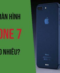 Thay màn hình iphone 7 giá bao nhiêu