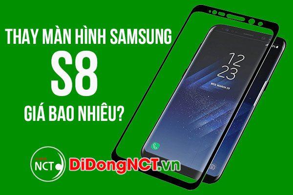 Thay màn hình Samsung S8 giá bao nhiêu