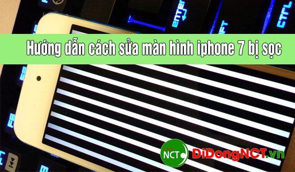 cách sửa màn hình iphone 7 bị sọc